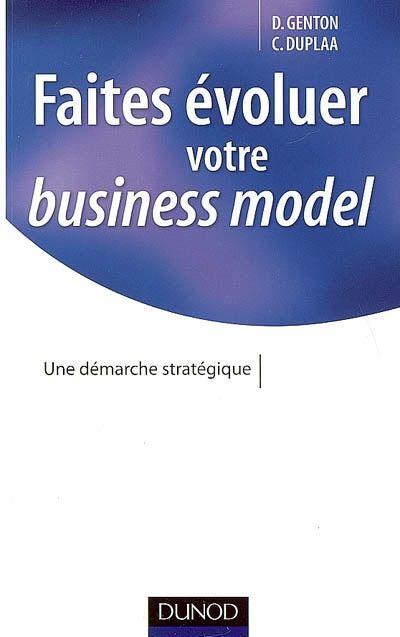 Faites Evoluer Votre Business Model ; Une Demarche Strategique
