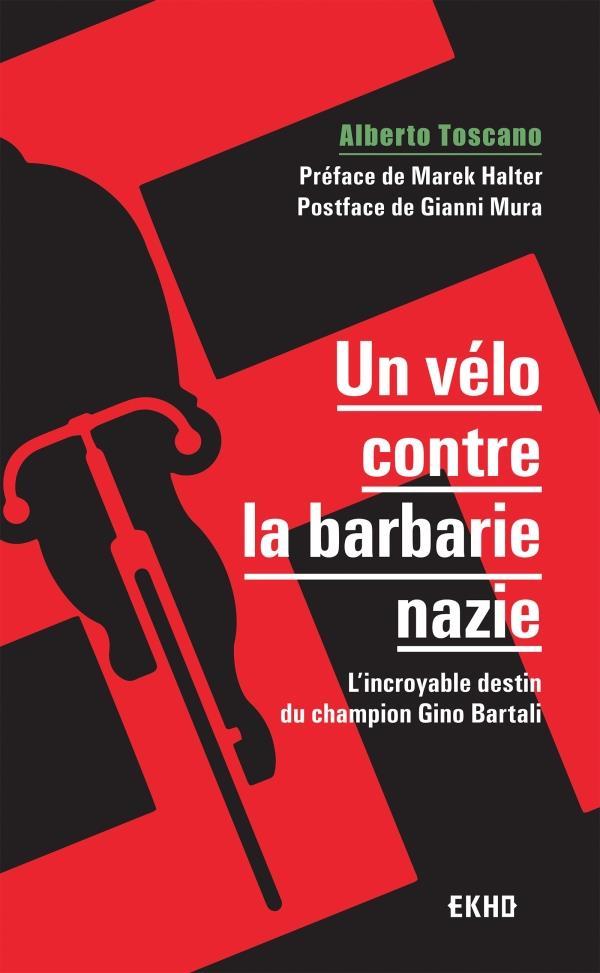 UN VELO CONTRE LA BARBARIE NAZIE  -  L'INCROYABLE DESTIN DU CHAMPION GINO BARTALI (2E EDITION)