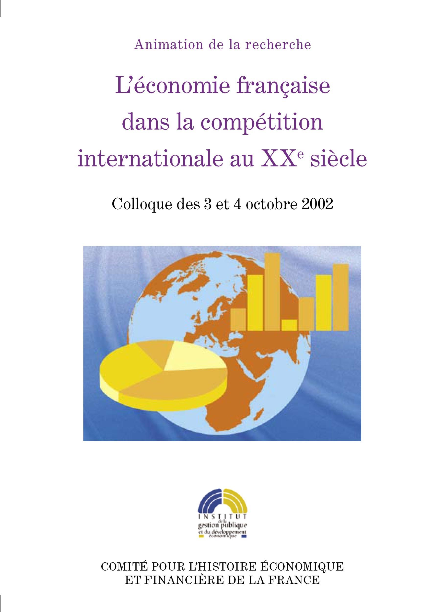 L'économie française dans la compétition internationale au XXe siècle ; colloque des 3 et 4 octobre 2002