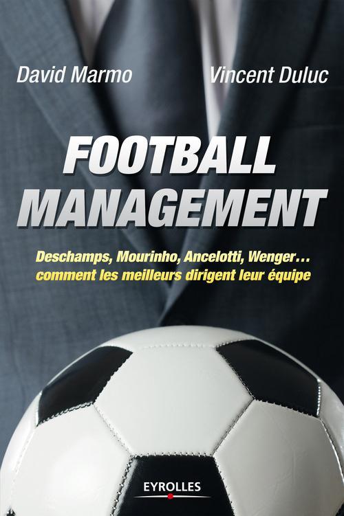 Football management ; Deschamps, Mourinho, Ancelotti, Wenger... comment les meilleurs dirigent leur équipe