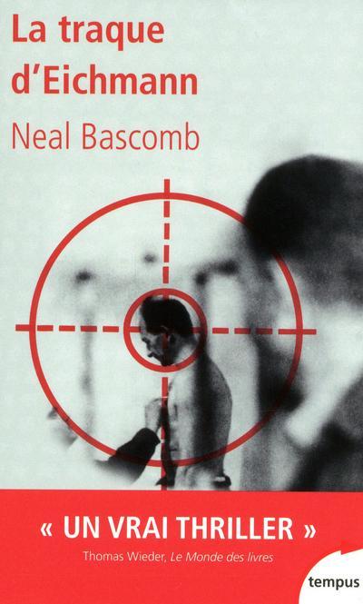 Bascomb Neal - LA TRAQUE D'EICHMANN