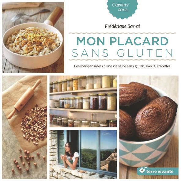 Mon placard sans gluten ; les indispensables d'une vie saine sans gluten, avec 40 recettes