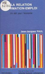 La relation formation-emploi : un défi pour l'économie  - J. Paul - Jean-Jacques Paul