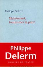 Vente Livre Numérique : Maintenant, foutez-moi la paix !  - Philippe Delerm