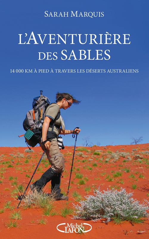 L'aventurière des sables ; 14 000 kilomètres à pied dans les déserts australiens  - Sarah MARQUIS
