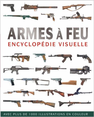 Armes A Feu ; Encyclopedie Visuelle