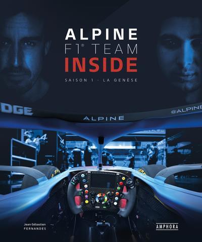 Alpine F1 inside : coulisses et confidences, vibrez au coeur de la passion