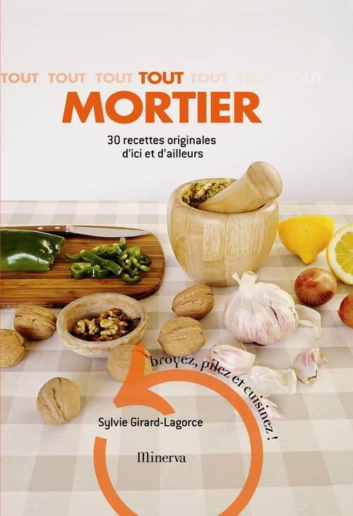 Tout mortier ; 30 recettes originales d'ici et d'ailleurs
