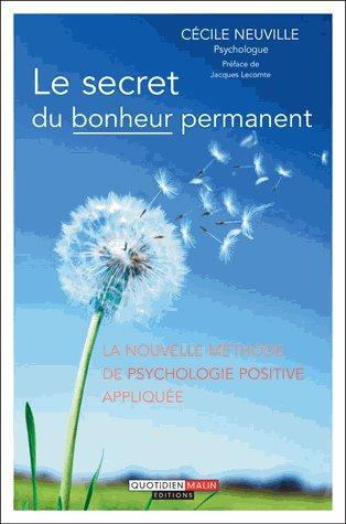 Le Secret Du Bonheur Permanent ; La Nouvelle Methode De Psychologie Positive Appliquee