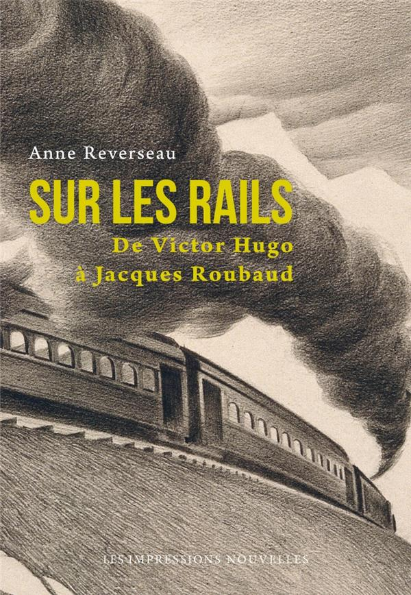 Sur les rails ; de Victor Hugo à Jacques Roubaud