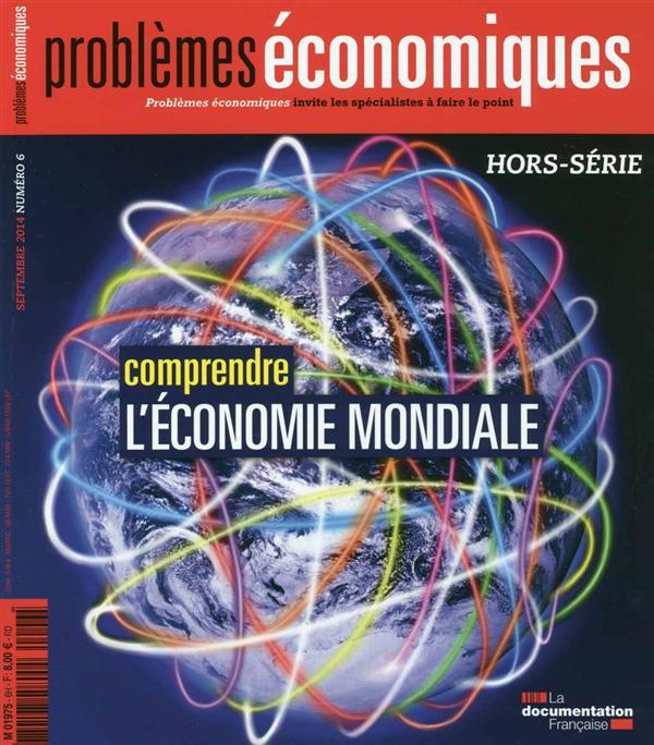Problemes Economiques T.6; Comprendre L'Economie Mondiale