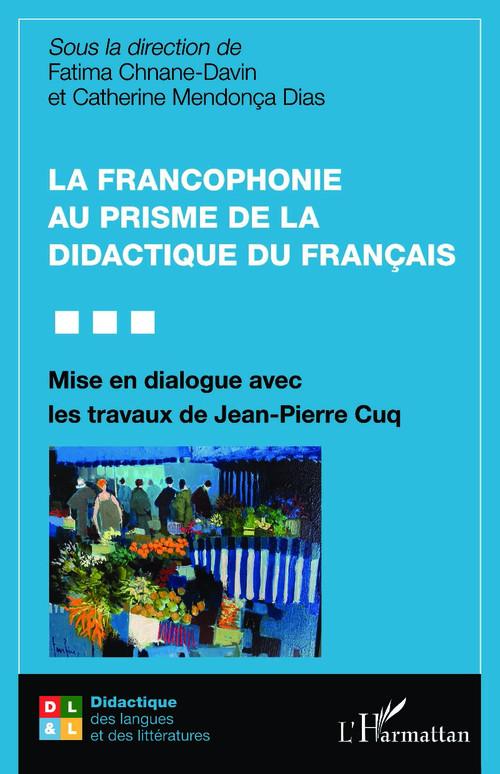 La francophonie au prisme de la didactique du francais : mise en dialogue avec les travaux de Jean-Pierre Cuq