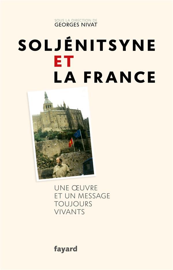 Soljénitsyne et la France ; une oeuvre et un message toujours vivants