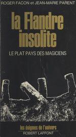 La Flandre insolite  - Roger Facon - Jean-Marie Parent