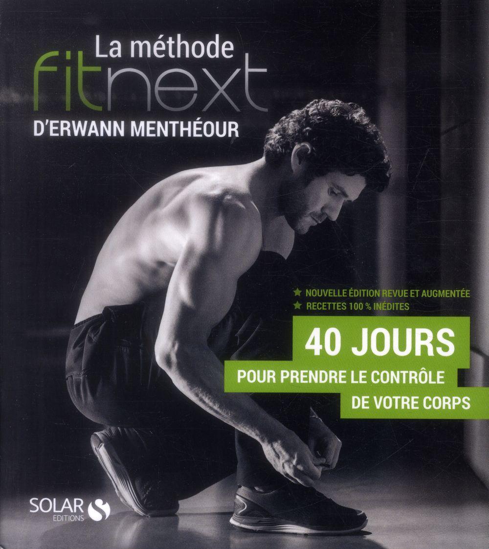 La méthode fitnext d'Erwann Menthéour ; 40 jour pour prendre le contrôle de votre corps