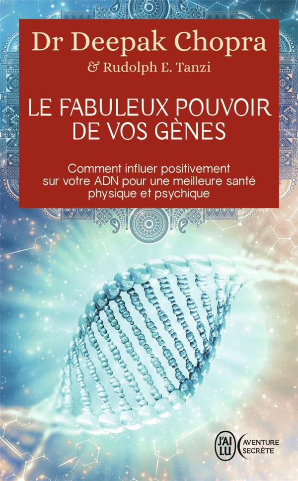 LE FABULEUX POUVOIR DE VOS GENES  -  COMMENT INFLUER POSTITIVEMENT SUR VOTRE ADN POUR UNE MEILLEURE SANTE PSYSIQUE ET PSYCHIQUE