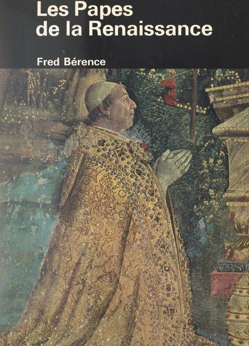 Les Papes de la Renaissance  - Fred Bérence
