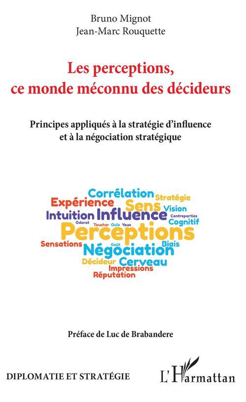 Les perceptions, ce monde méconnu des décideurs ; principes appliqués à la stratégie d'influence et à la négociation stratégique