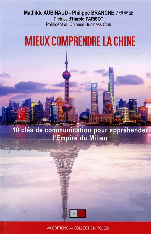 Mieux comprendre la Chine ; 10 clés de communication pour appréhender l'Empire du Milieu