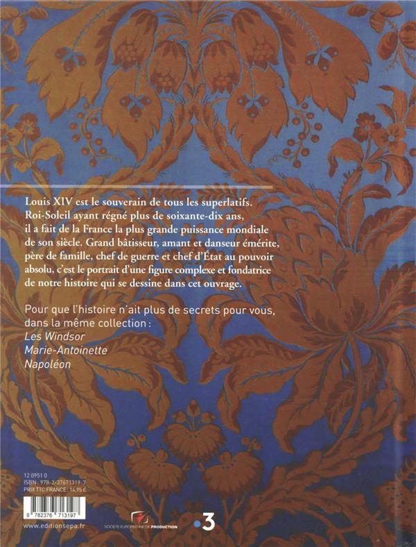 Secrets d'histoire ; Louis XIV