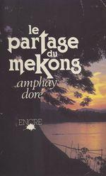 Le partage du Mékong  - Amphay Doré