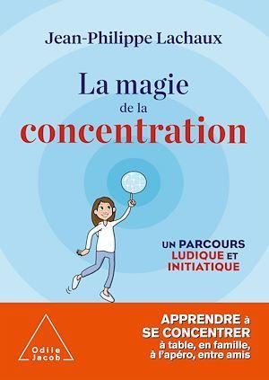 La magie de la concentration ; un parcours ludique et initiatique