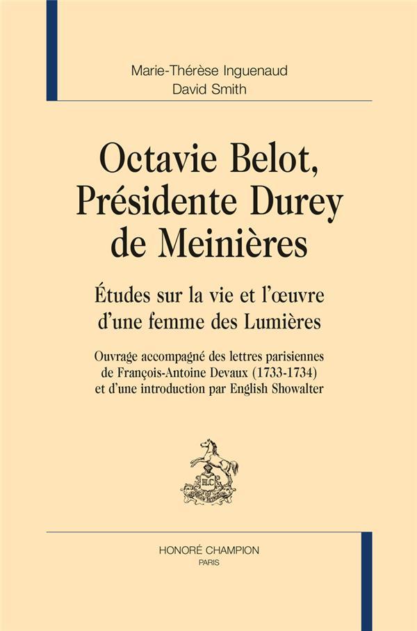 Octavie Belot, présidente Durey de Meinières ; études sur la vie et l'oeuvre d'une femme des Lumières