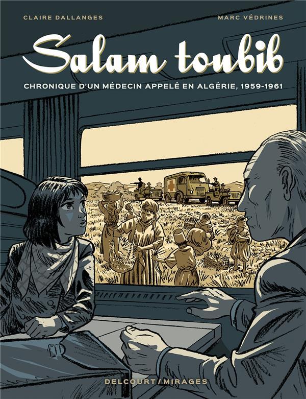 Salam Toubib ; Chronique D'Un Medecin Appele En Algerie, 1959-1961