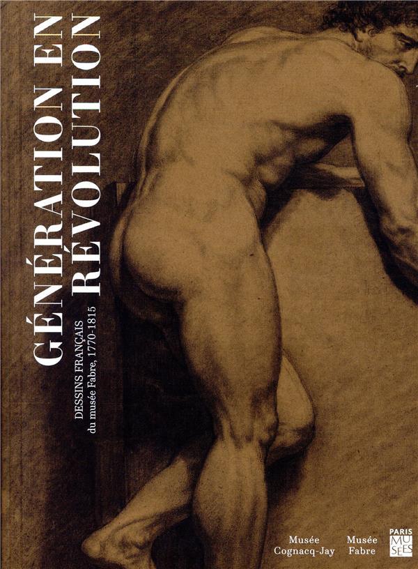 Génération en révolution ; dessins français du musée Fabre, 1770-1815