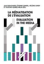 Vente Livre Numérique : La médiatisation de l´évaluation/Evaluation in the Media  - Julie Bouchard - Étienne Candel - Gustavo Gomez-Mejia - Hélène Cardy