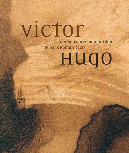 Victor Hugo ; the dark romanticist ; der schwarze romantiker