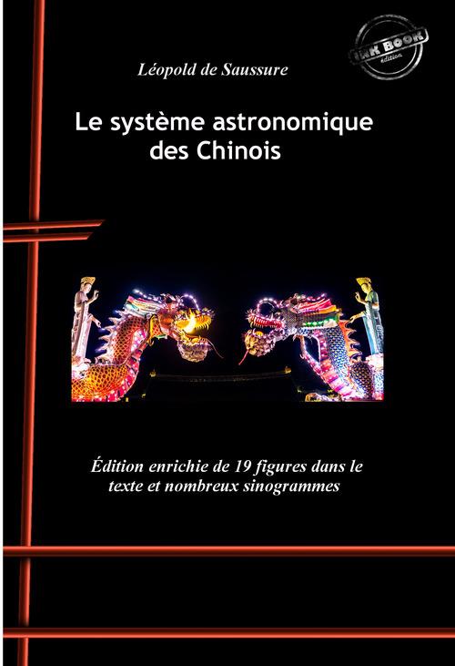 Le système astronomique des Chinois : avec 19 figures dans le texte et nombreux sinogrammes. [Nouv. éd. revue et mise à jour].  - Léopold de Saussure