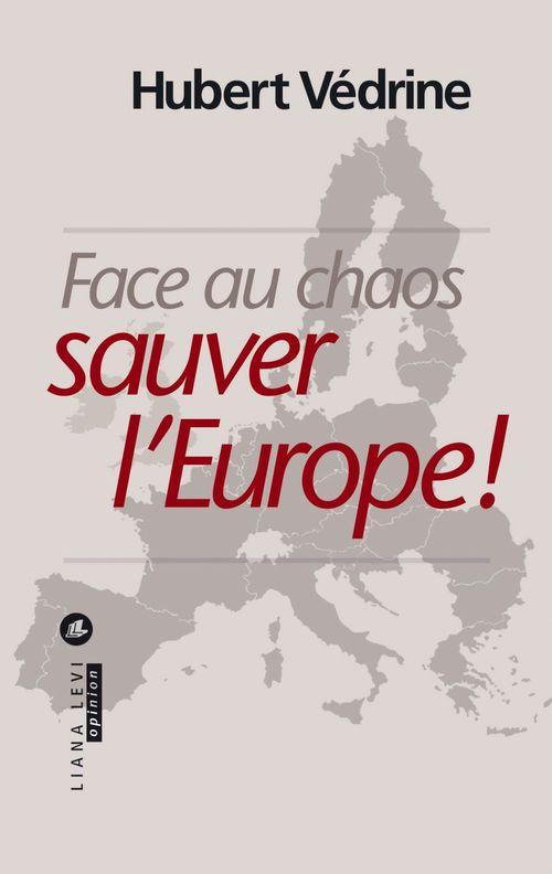Face au chaos ; sauver l'Europe !