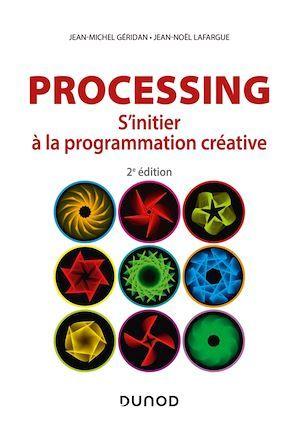 Processing ; s'initier à la programmation créative (2e édition)
