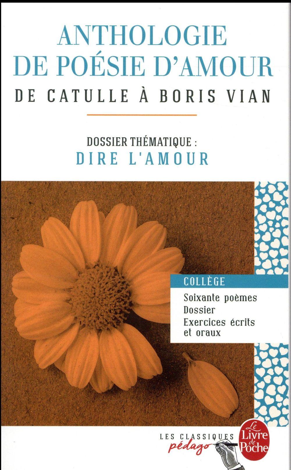 Anthologie de poésie d'amour ; de Catulle à Boris Vian ; dossier thématique: dire l'amour
