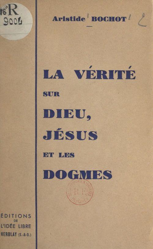 La vérité sur Dieu, Jésus et les dogmes