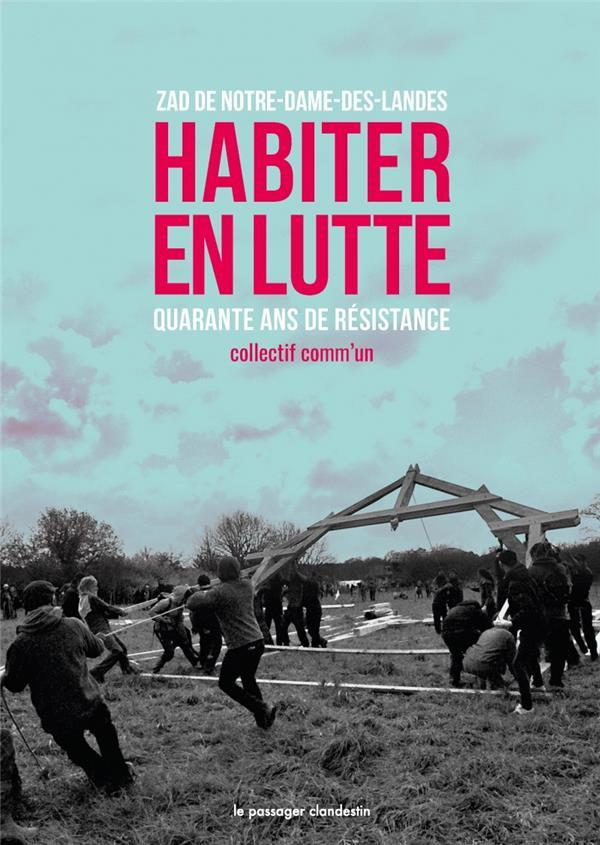 Habiter en lutte ; ZAD de Notre-Dame-des-Landes, 40 ans de résistance