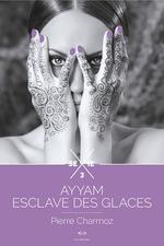 Vente EBooks : Ayyam - tome 3, Ayyam esclave des glaces  - Pierre Charmoz