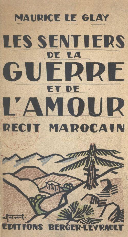 Les sentiers de la guerre et de l'amour  - Maurice le Glay