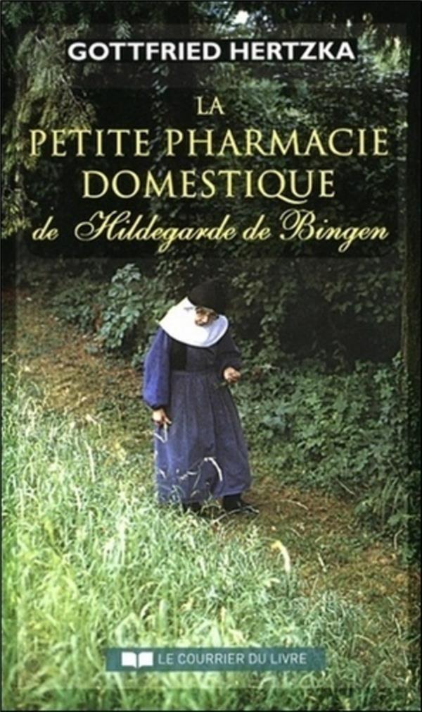 LA PETITE PHARMACIE DOMESTIQUE DE HILDEGARDE DE BINGEN (4E EDITION)