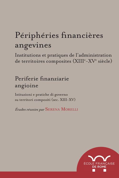 Périphéries financières angevines. Institutions et pratiques de l´administration de territoires composites (XIIIe-XVe siècle)
