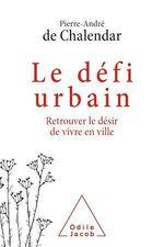 Vente EBooks : Le défi urbain : retrouver le désir de vivre en ville  - Pierre-andre de Chalendar