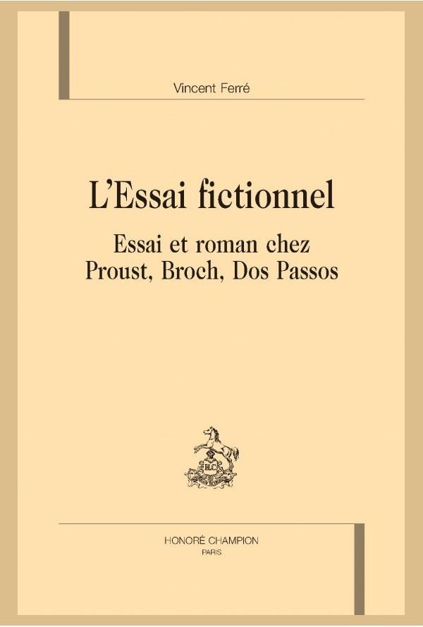 L'essai fictionnel ; essai et roman chez Proust, Broch, Dos Passos