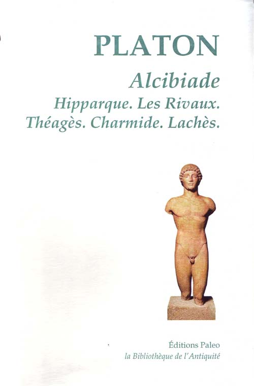Alcibiade, Hipparque, les rivaux, Théagès, Charmide, Lachès.