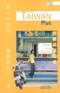 DESTINATIONS PLUS ; Taïwan plus ; repères de vie quotidienne