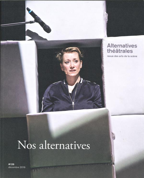 Alternatives theatrales n 139 : nos alternatives - decembre 2019 - rrevue des arts de la scene