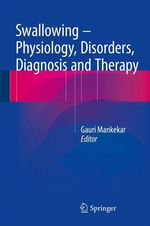 Swallowing - Physiology, Disorders, Diagnosis and Therapy  - Gauri Mankekar