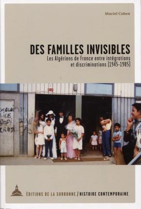 Des familles invisibles ; les Algériens de France entre intégrations et discriminations (1945-1985)