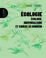 Couverture de Egologie - Ecologie, Individualisme Et Course Au Bonheur
