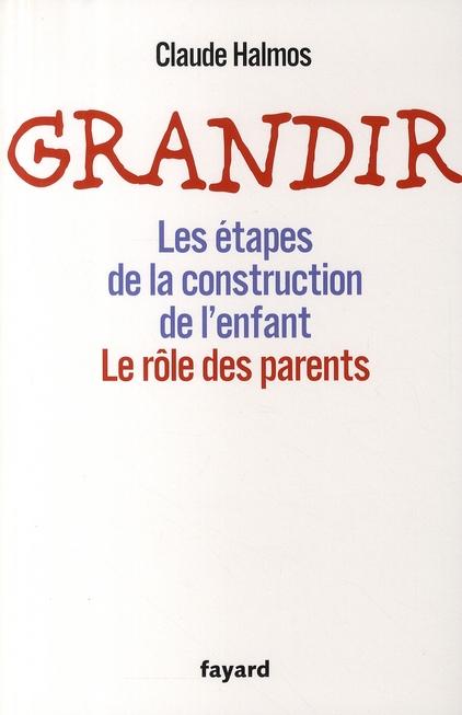 Grandir ; les étapes de la construction de l'enfant ; le rôle des parents